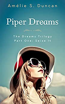 Piper Dreams Part One: Seize it (The Dreams Trilogy Book 1) by [Amélie S. Duncan]