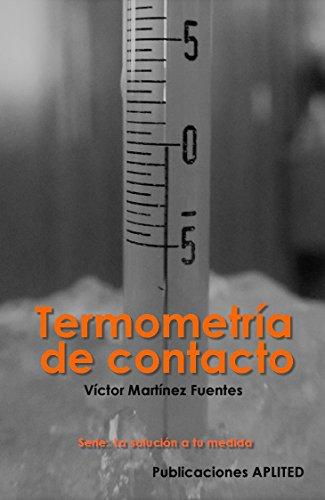 Termometria de contacto: Una referencia práctica para la medición de temperatura en el laboratorio y en la industria (La solución a tu medida nº 1)