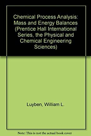 Chemical Process Analysis: Mass and Energy Balances (Prentice Hall International Series, the Physical and Chemical Engineering Sciences) 1st edition by Luyben, William L., Wenzel, Leonard A. (1988) Hardcover