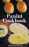 PANINI COOKBOOK: The Ultimate Guide To Prepare Your Panini Press