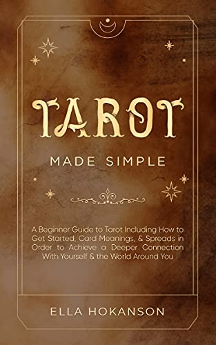 Tarot Made Simple : A Beginner Guide to Tarot Including How to Get Started, Card Meanings, & Spreads