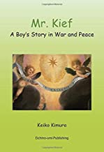 Mr. Kief ー A Boy's Story in War and Peace ー