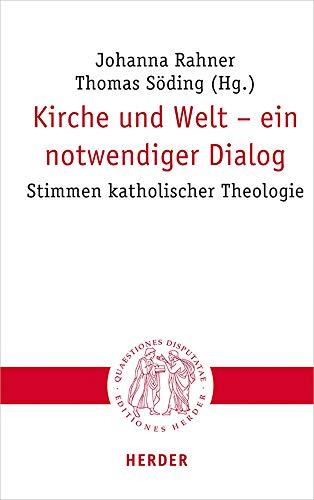 Kirche und Welt – ein notwendiger Dialog: Stimmen katholischer Theologie (Quaestiones disputatae, Band 300)
