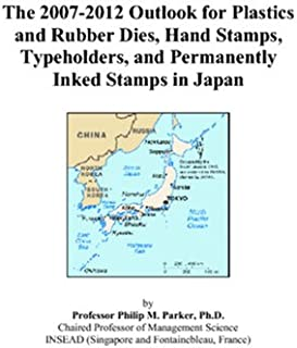 The 2007-2012 Outlook for Plastics and Rubber Dies, Hand Stamps, Typeholders, and Permanently Inked Stamps in Japan