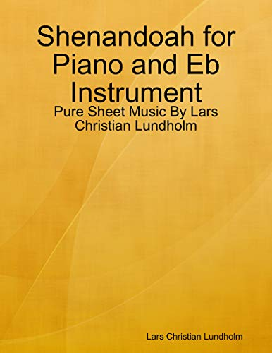 Shenandoah for Piano and Eb Instrument - Pure Sheet Music By Lars Christian Lundholm (English Edition)