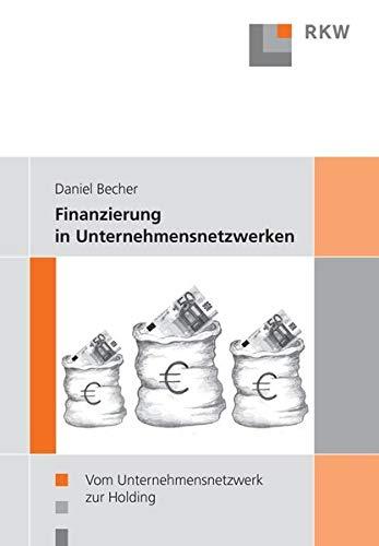 Finanzierung in Unternehmensnetzwerken.: Vom Unternehmensnetzwerk zur Holding.