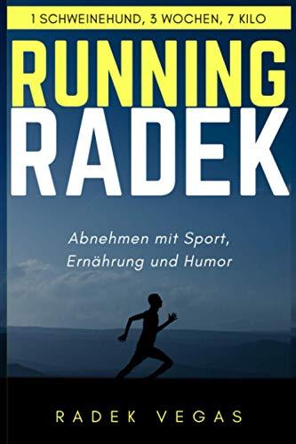 Running Radek - Abnehmen mit Sport, Ernährung und Humor: 1 Schweinehund, 3 Wochen, 7 Kilo