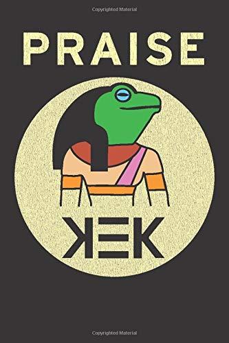 Praise Kek: Blank Lined Notebook, Journal or Diary
