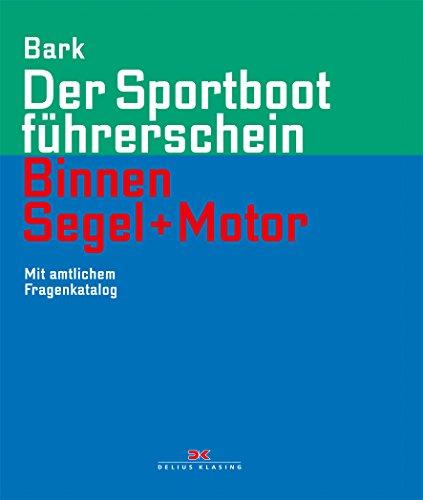 Der Sportbootführerschein Binnen Segel und Motor: Mit amtlichem Fragenkatalog