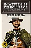 IM WESTEN IST DIE HÖLLE LOS, BAND 5: Drei Western-Romane in einem Band!