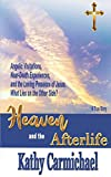 Heaven and the Afterlife: Angelic Visitations, Near-Death Experiences, and the Loving Presence of Jesus. What Lies on the Other Side? A True Story