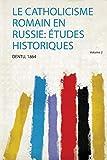 Le Catholicisme Romain En Russie: Études Historiques
