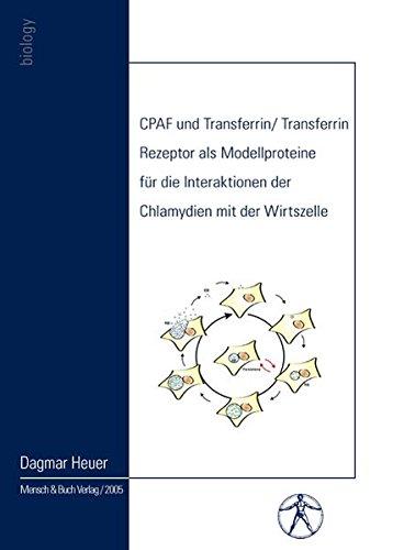 CPAF und Transferrin /Transferrin Rezeptor als Modellproteine für die Interaktionen der Chlamydien mit der Wirtszelle (Forschungsberichte aus der Humanmedizin)
