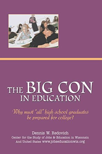 [(The Big Con in Education : Why Must All High School Graduates Be Prepared for College?)] [By (author) Dennis W Redovich] published on (July, 2005)