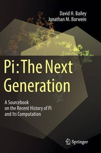Pi: The Next Generation: A Sourcebook on the Recent History of Pi and Its Computation by David H. Bailey Jonathan M. Borwein(2016-07-20)