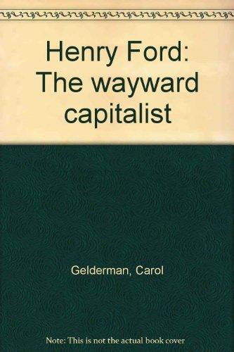 Henry Ford: The wayward capitalist