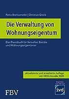 Die Verwaltung von Wohnungseigentum: Das Praxisbuch fuer Verwalter, Beiraete und Wohnungseigentuemer