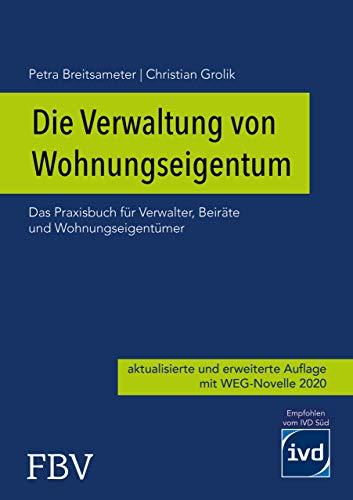 Die Verwaltung von Wohnungseigentum: Das Praxisbuch für Verwalter, Beiräte und Wohnungseigentümer