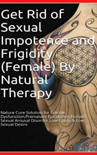 Get Rid of Sexual Impotence and Frigidity (Female) By Natural Therapy: Nature Cure Solution for Erectile (English Edition)