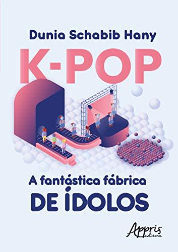 K-pop A Fantástica Fábrica De Ídolos