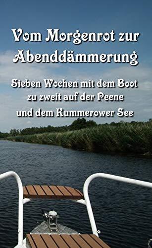 Vom Morgenrot zur Abenddämmerung: Sieben Wochen mit dem Boot zu zweit auf der Peene und dem Kummerower See (Sommerboot1 - Mit dem Boot unterwegs)