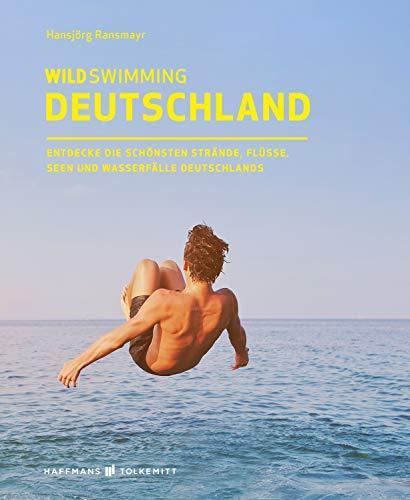 Wild Swimming Deutschland: Entdecke die aufregendsten Seen, Flüsse, Wasserfälle und Strände Deutschlands (Wild Swimming / Cool Camping)
