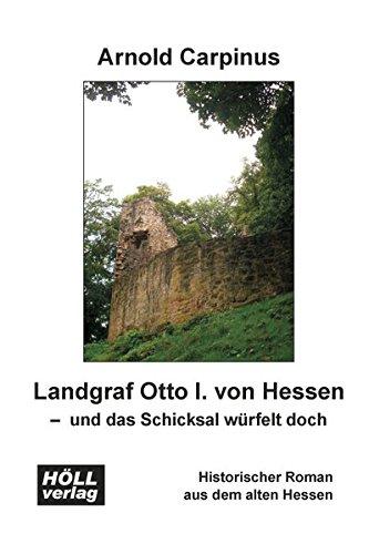 Landgraf Otto I. von Hessen - und das Schicksal würfelt doch: Historischer Roman aus dem alten Hessen