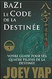Bazi - Le Code de la Destinée - Votre guide pour les quatre piliers de la destinée - T1