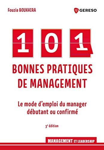 101 bonnes pratiques de management: Le mode d'emploi du manager débutant ou confirmé (French Edition)