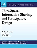 Third Space, Information Sharing, and Participatory Design (Synthesis Lectures on Information Concepts, Retrieval, and S)