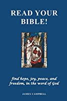 Read Your Bible! - find hope, joy, peace, and freedom, in the word of God