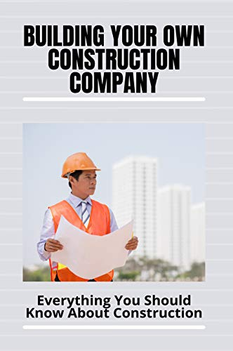 Building Your Own Construction Company: Everything You Should Know About Construction: How To Run A Construction Company Office (English Edition)