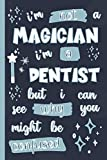 I'm Not A Magician I'm A Dentist But I Can See Why You Might Be Confused: Gifts for Dentists: Personalised Notebook or Journal: Blank Lined Paperback Book