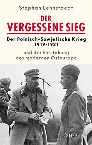 Der vergessene Sieg: Der Polnisch-Sowjetische Krieg 1919/1921 und die Entstehung des modernen Osteuropa (Beck Paperback 6356)