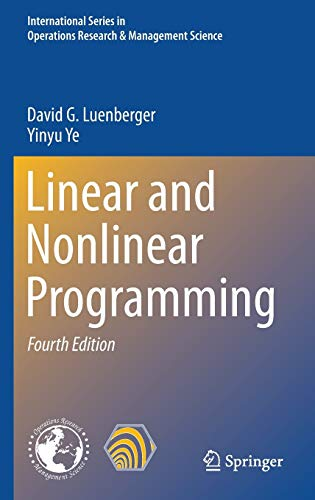 Compare Textbook Prices for Linear and Nonlinear Programming International Series in Operations Research & Management Science, 228 4th ed. 2016 Edition ISBN 9783319188416 by Luenberger, David G.,Ye, Yinyu