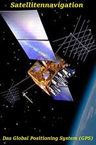 Satellitennavigation: Das Global Positioning System (GPS): 1 (Neue Technologie)