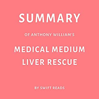 Summary of Anthony William's Medical Medium Liver Rescue                   By:                                                                                                                                 Swift Reads                               Narrated by:                                                                                                                                 Sam Scholl                      Length: 24 mins     Not rated yet     Overall 0.0