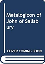 The Metalogicon of John of Salsibury: A Twelfth-Century Defense of the Verbal and Logical Arts of the Trivium