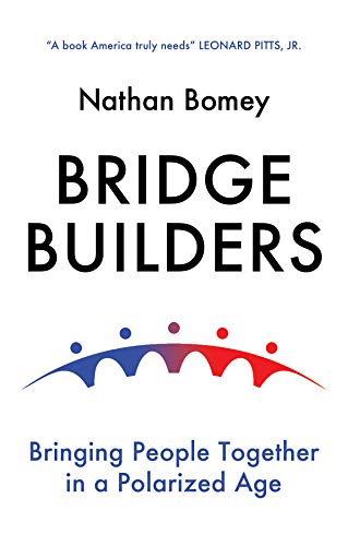 Bridge Builders: Bringing People Together in a Polarized Age