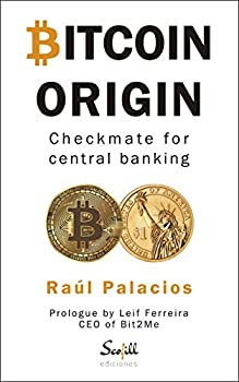 BITCOIN ORIGIN  Checkmate for central banking