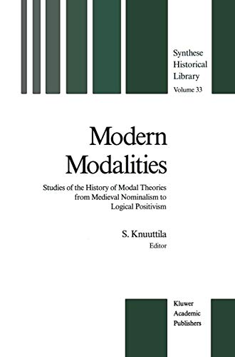 Modern Modalities: Studies of the History of Modal Theories from Medieval Nominalism to Logical Positivism (Synthese Historical Library)