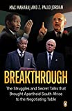 Breakthrough: The Struggles and Secret Talks that Brought Apartheid South Africa to the Negotiating Table