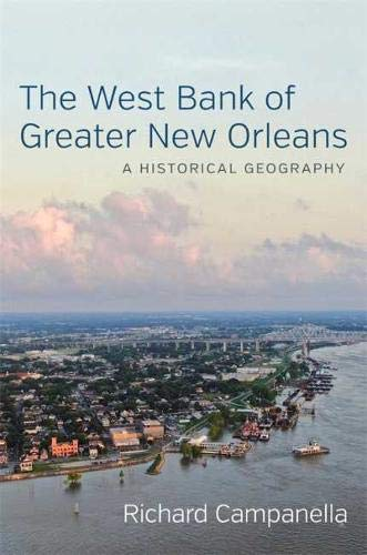 Compare Textbook Prices for The West Bank of Greater New Orleans: A Historical Geography  ISBN 9780807172971 by Campanella, Richard