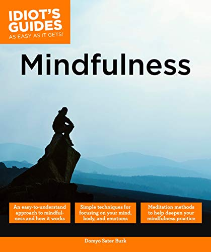 Mindfulness: An Easy-to-Understand Approach to Mindfulness and How It Works (Idiots Guides)