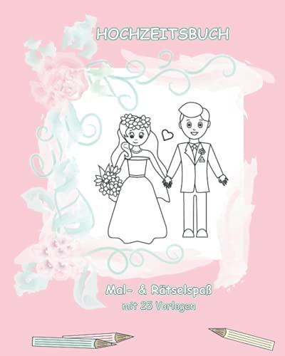 Hochzeitsbuch Mal- & Rätselspaß / Hochzeitsmalbuch für Kinder / Wedding: Für den Kindertisch auf jeder Hochzeit / Tolle Beschäftigung für Kinder / ... Mal- & Rätselspaß für Kinder)