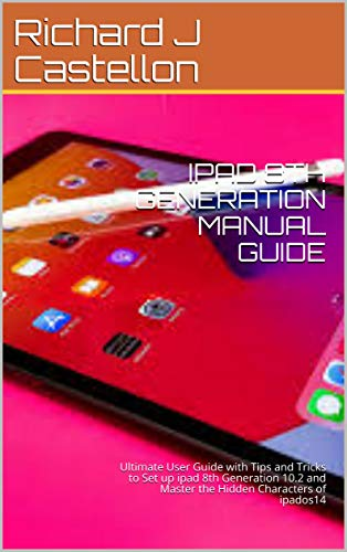 IPAD 8TH GENERATION MANUAL GUIDE: Ultimate User Guide with Tips and Tricks to Set up ipad 8th Generation 10.2 and Master the Hidden Characters of ipados14