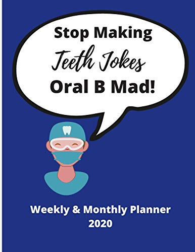 Stop Making Teeth Jokes Oral B Mad! | Funny Dental Quote | Weekly & Monthly Planner 2020: Great Gag Gift for Dentist | Ideal for Birthday, Christmas, retirement present!