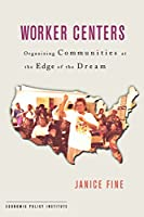 Worker Centers: Organizing Communities at the Edge of the Dream (An Economic Policy Institute Book)