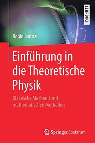 Einführung in die Theoretische Physik: Klassische Mechanik mit mathematischen Methoden