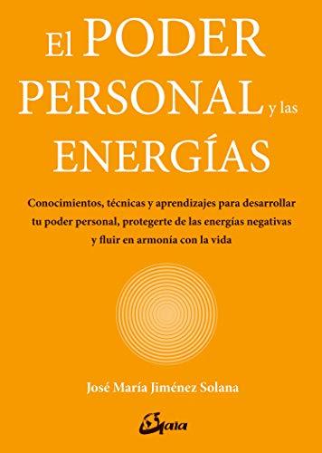 El poder personal y las energías. Conocimientos, técnicas y aprendizajes para desarrollar tu poder personal, protegerte de las energías negativas y ... y fluir en armonía con la vida (Salud natural)